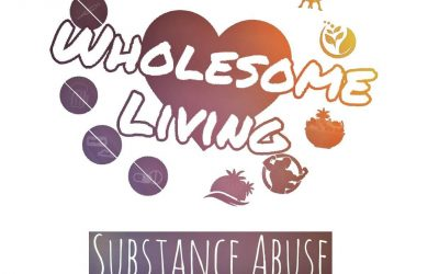 Wholesome Living – Substance Abuse is Self Abuse